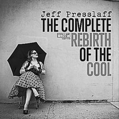 Jeff Presslaff — The Complete Rebirth of the Cool