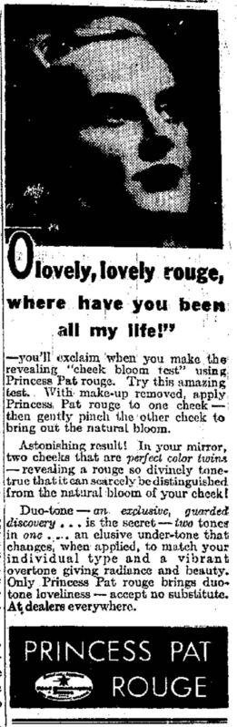 &#34;Try this amazing test,&#34; reads this ad from November 1936. &#34;With make-up removed, apply Princess Pat rouge to one cheek -- then gently pinch the other cheek to bring out the natural bloom. Astonishing result! In your mirror, two cheeks that are perfect colour twins -- revealing a rouge so divinely tone-true it can scarcely be distinguished frm the natural bloom of your cheek!&#34; </p>