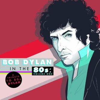 Various Aritsts - A Tribute to Bob Dylan in the 80s, Volume One