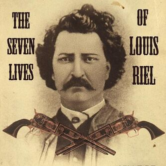 The Seven Lives of Louis Riel