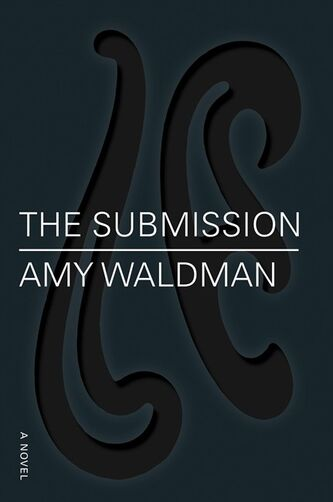 "In this book cover image released by Farrar, Straus and Giroux, ""The Submission,"" by Amy Waldman, is shown. Waldman's ""The Submission,"" is the story of architect Mo Khan, a Virginia native and non-observant Muslim subjected to harsh accusations that he is a terrorist sympathizer with a secret plan to build a Muslim shrine at Ground Zero. (AP Photo/Farrar, Straus and Giroux)"