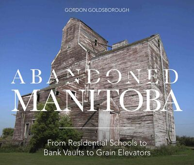 Abandoned Manitoba was recently launched. Goldsborough explores the rise and fall of sites around the province and how they fit into Manitoba's History.