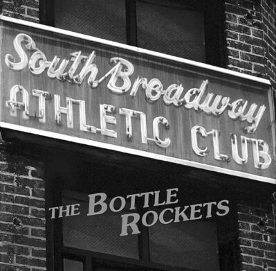 The Bottle Rockets South Broadway Athletic Club