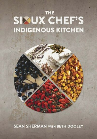 The Sioux Chef&#39;s Indigenous Kitchen</p>