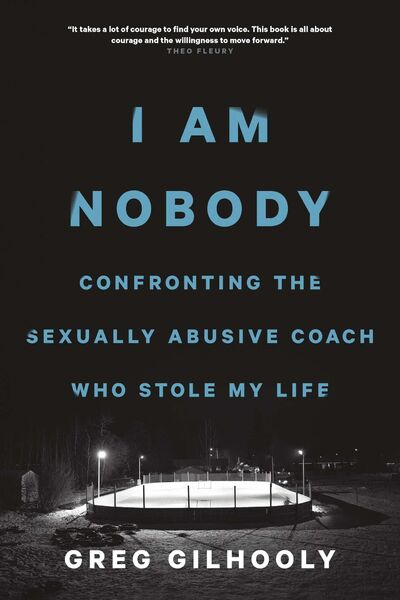 <p>Greg Gilhooly&rsquo;s book I Am Nobody details his ordeal on a junior hockey team with coach Graham James.</p>