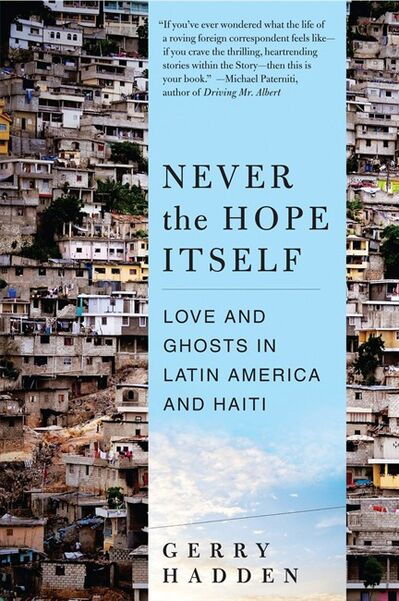 "In this book cover image released by Harper Perennial, ""Never the Hope Itself: Love and Ghosts in Latin America and Haiti"" by Gerry Hadded, is shown. (AP Photo/Harper Perennial)"