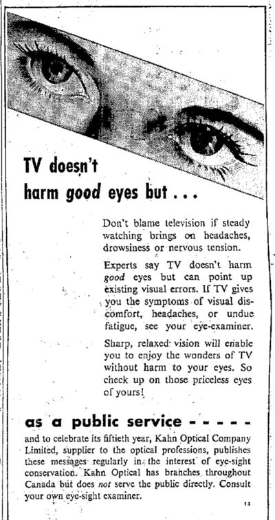&#34;Don&#39;t blame television if steady watching brings on headaches, drowsiness or nervous tension,&#34; reads this 1955 ad. &#34;Experts say TV doesn&#39;t harm good eyes but can point up existing visual errors.&#34;</p>