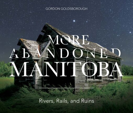 Gordon Goldsborough launches More Abandoned Manitoba, published by Great Plains Publications, on October 25th at McNally Robinson Booksellers. He then tours across Manitoba, visit greatplains.mb.ca for locations and dates.