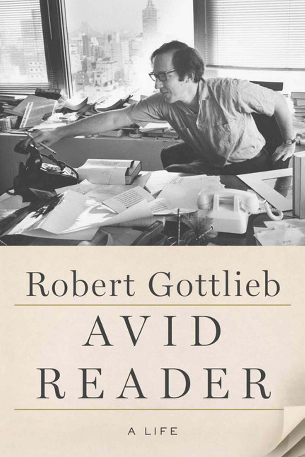 <h3>Avid Reader: A Life</h3> <br/> By Robert Gottlieb <br/> <strong>This exuberant memoir by the great Knopf U.S. editor (and, briefly, New Yorker magazine editor) is crack cocaine for New York literary-world groupies. Gottlieb, 85 and going strong, displays a talent for gossip, friendship, self-examination and, above all, hard work. An absolute joy.</strong> <br/> — Morley Walker