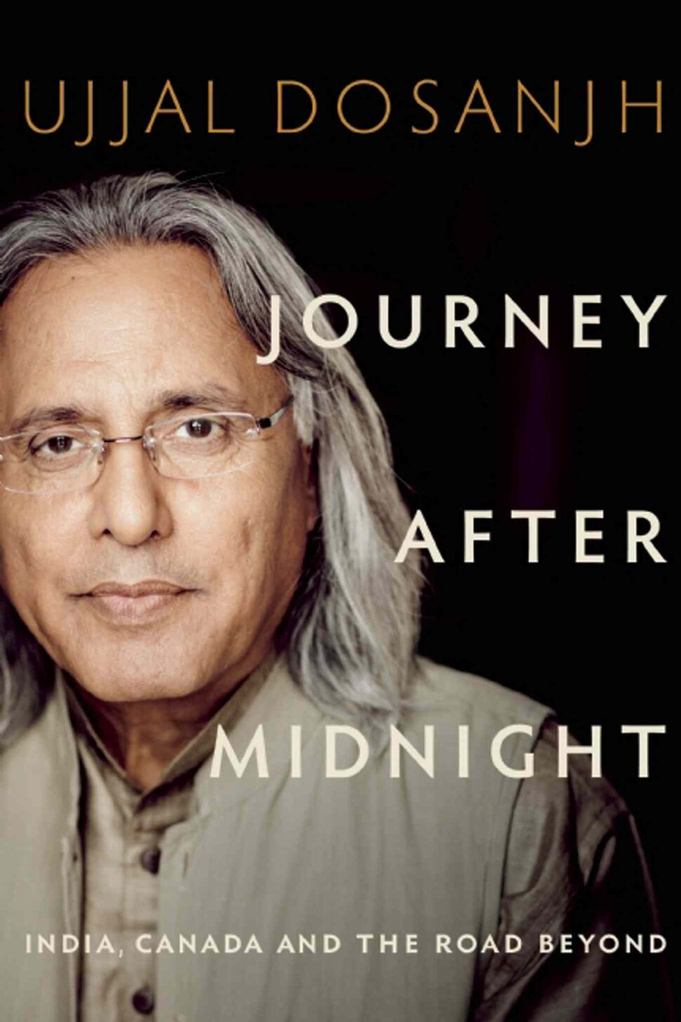 <h3>Journey After Midnight: India, Canada and the Road Beyond</h3> <br/> By Ujjal Dosanjh <br/> <strong>The fascinating and evocative memoir of a courageous man who, in his youth, navigated the rocky path of emigration from a poor village in India, and who went on to become the premier of British Columbia.</strong <br/> — Faith Johnston