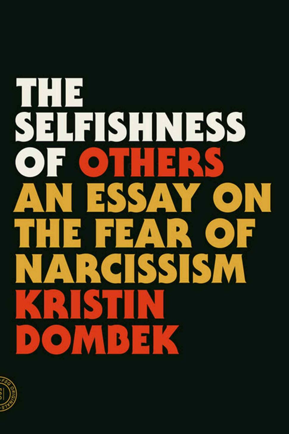 "<h3>The Selfishness of Others: An Essay on the Fear of Narcissism</h3> <br/> By Kristin Dombeck <br/> <strong>In her debut book, essayist Kristen Dombeck takes a scattershot approach to her topic — that the injudicious use of the term ""narcissist"" in our culture and in our relationships is inaccurate and harmful — incorporating sociology, psychology, mythology, journalism, poetry and personal reflection to make her point. The book that emerges is timely, original and utterly absorbing, owing to both Dombeck's brilliant writing and the startling salience of her argument.</strong> <br/> — Doug McLean"