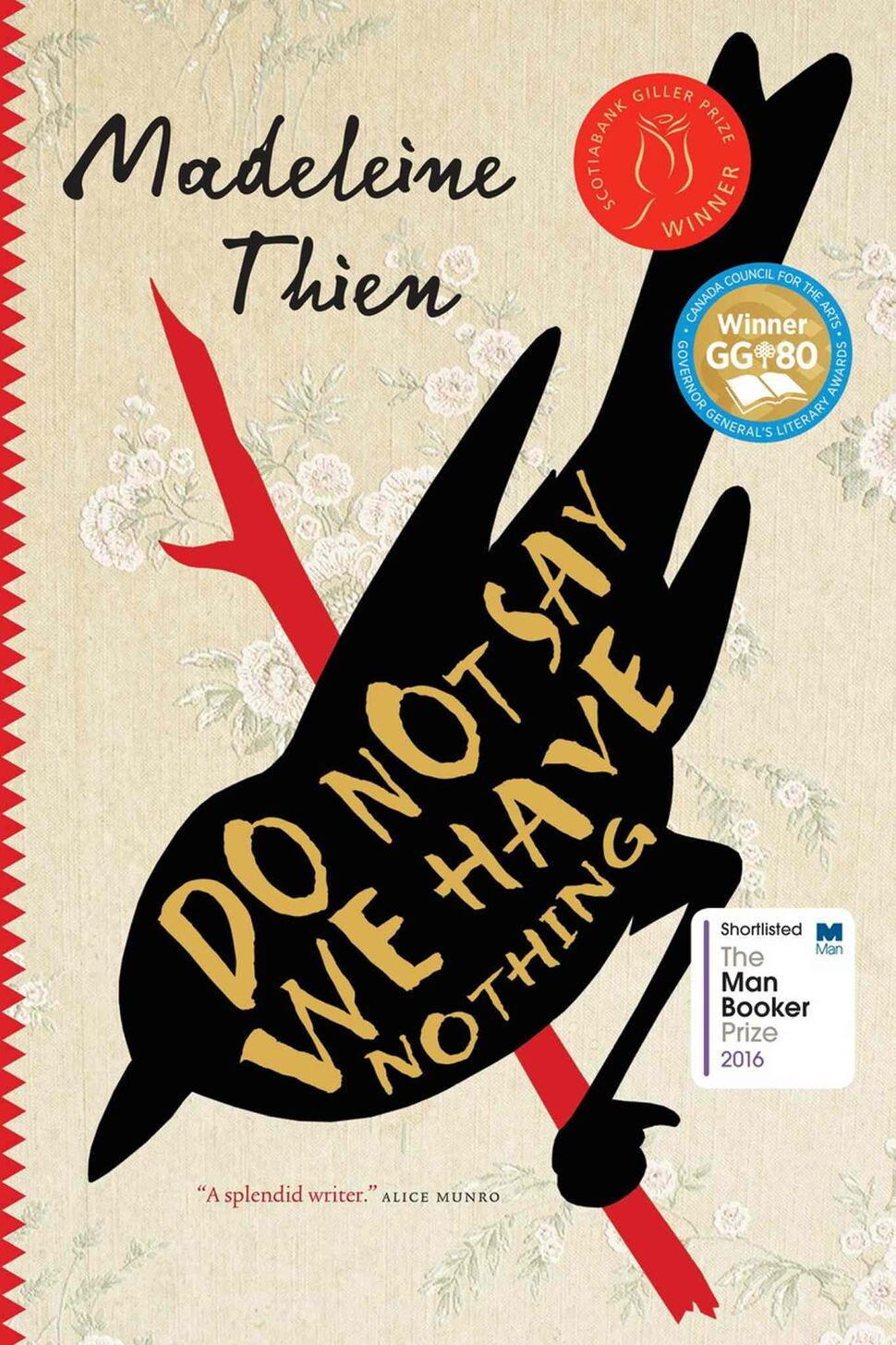 <h3>Do Not Say We Have Nothing</h3> <br/> By Madeleine Thien <br/> <strong>Thien won this year's Giller Prize for her sensitive exploration of how the Chinese Cultural Revolution still reverberates in the lives of those who experienced it, as well as their descendants. Skewed thinking and power struggles within the Communist Party distorted the victories for which so many sacrificed, but Thien writes with empathy, even for those who cannot forgive themselves.</strong> <br/> — Harriet Zaidman