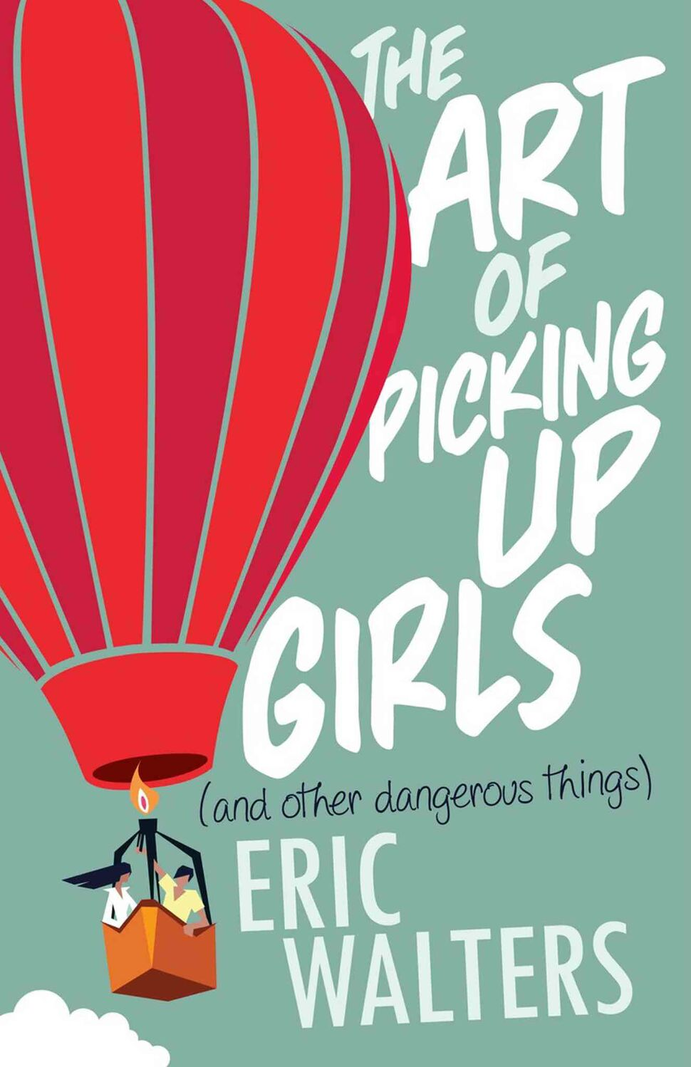 <h3>The Art of Picking Up Girls (And Other Dangerous Things)</h3>  By Eric Walters     <strong>With sheer ingenuity, clever dialogue and wholesome philosophy, this young-adult novel by prolific author Eric Walters is a sure-fire winner for ages 12 and up as Graham learns the basics of how to pick up girls.</strong>  — Helen Norrie