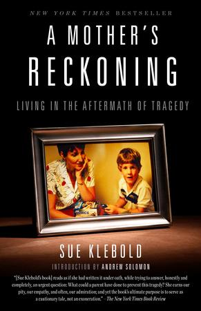 <h3>A Mother's Reckoning: Living in the Aftermath of Tragedy</h3> <br/> By Sue Klebold <br/> <strong>In A Mother's Reckoning, Sue Klebold faces an agonizing search for self-forgiveness when her beautiful son turns killer, slaying 13 students and a teacher in high school. If we ever get around to cloning people, Klebold would be a noble subject.</strong> <br/> — Barry Craig