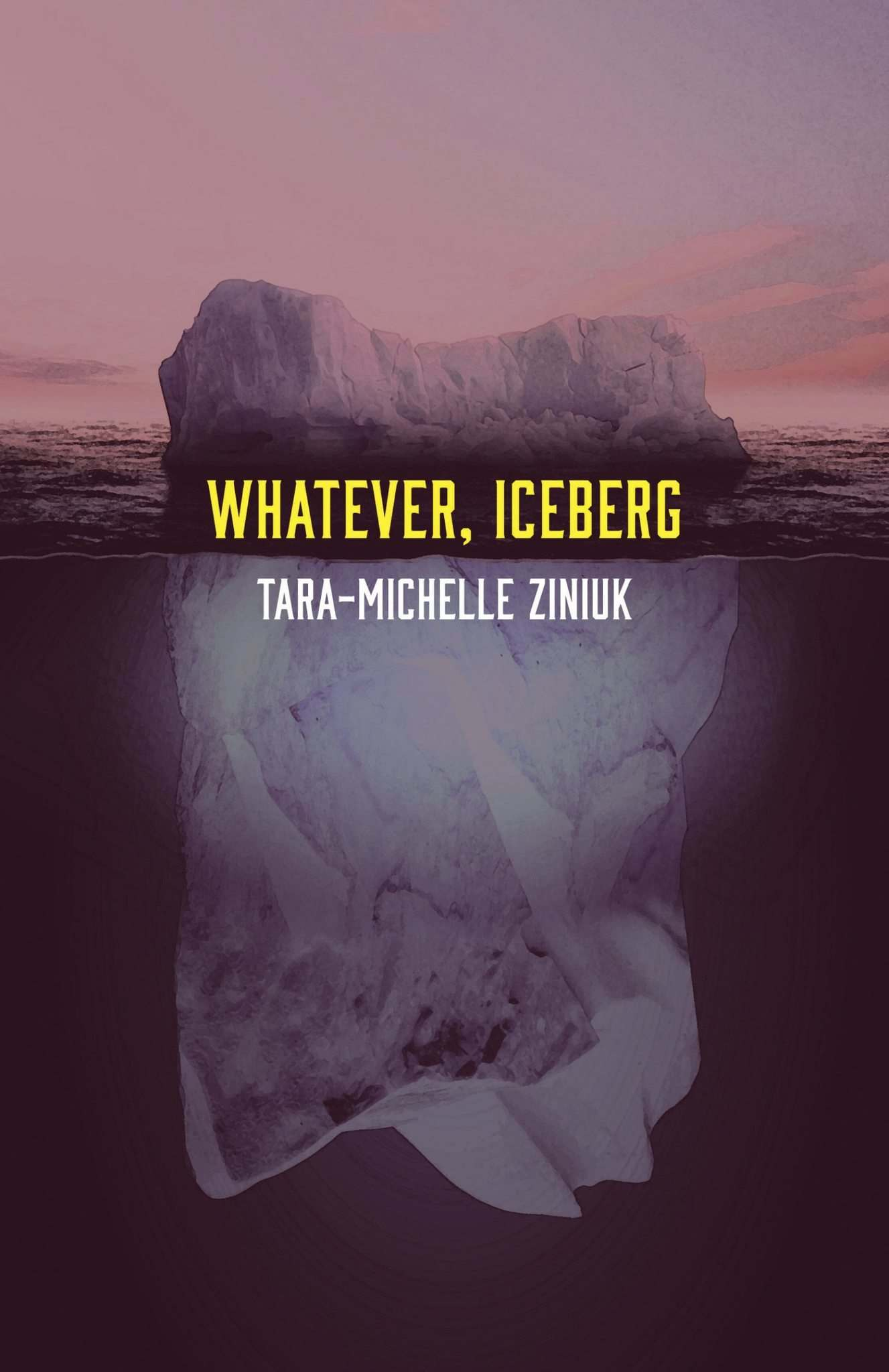 Whatever, Iceberg</p><p>By Tara-Michelle Ziniuk</p><p>Mansfield, 86 pages, $17</p>