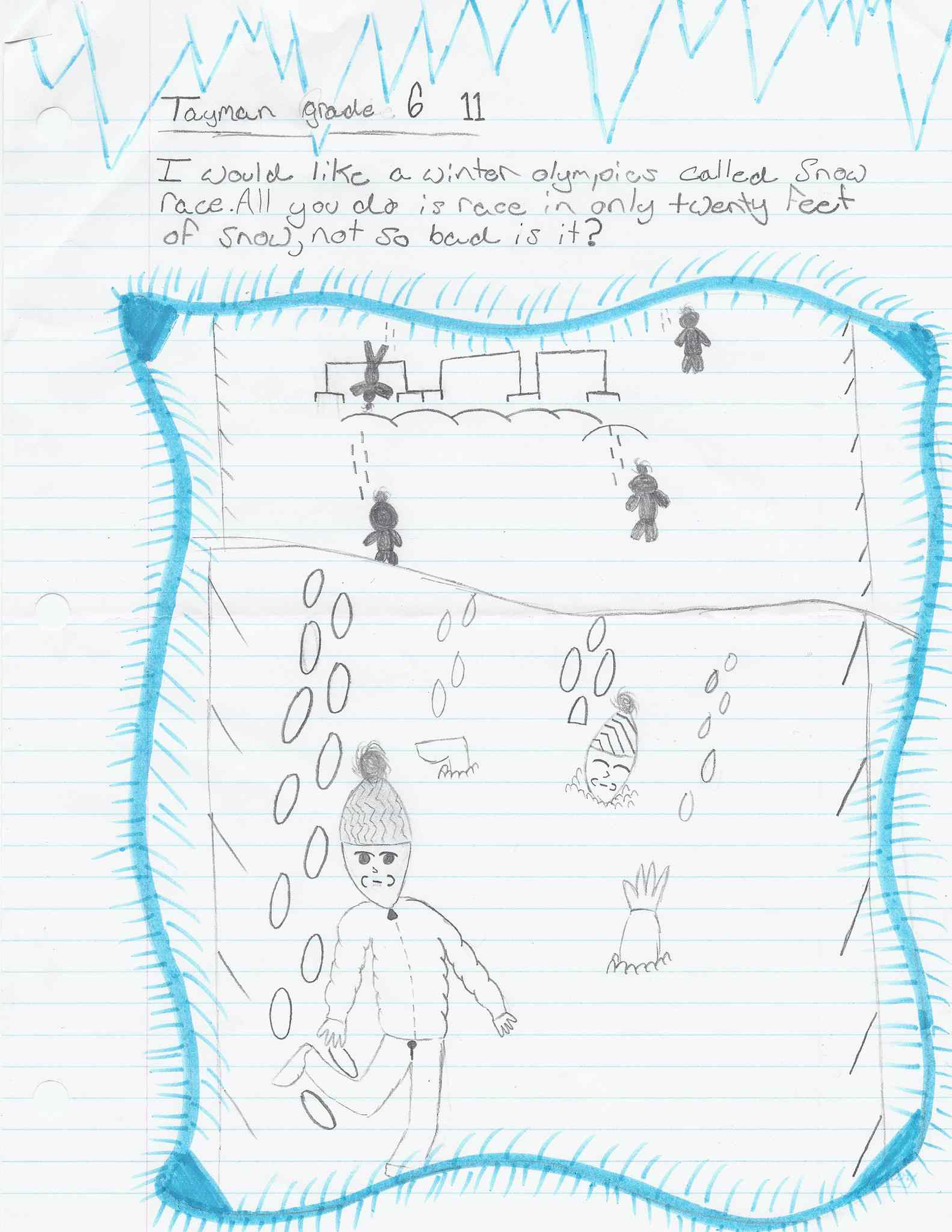 Tayman, 11, envisions a Winter Olympics sport wherein athletes race through 20 feet of snow — 'not so bad is it?'
